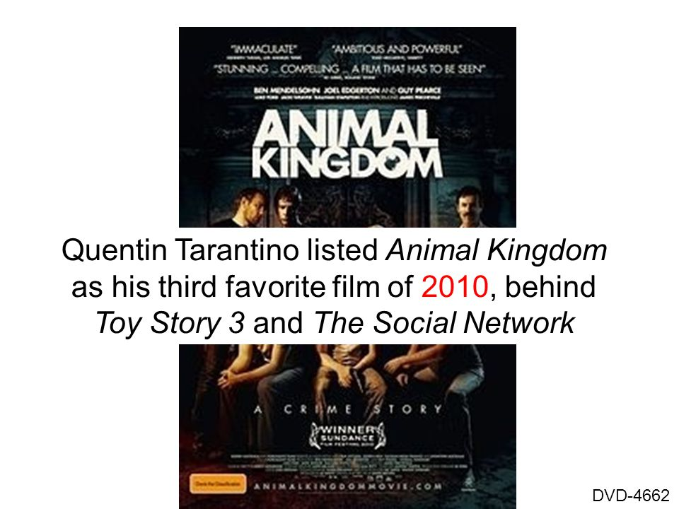 Quentin Tarantino listed Animal Kingdom as his third favorite film of 2010, behind Toy Story 3 and The Social Network DVD-4662