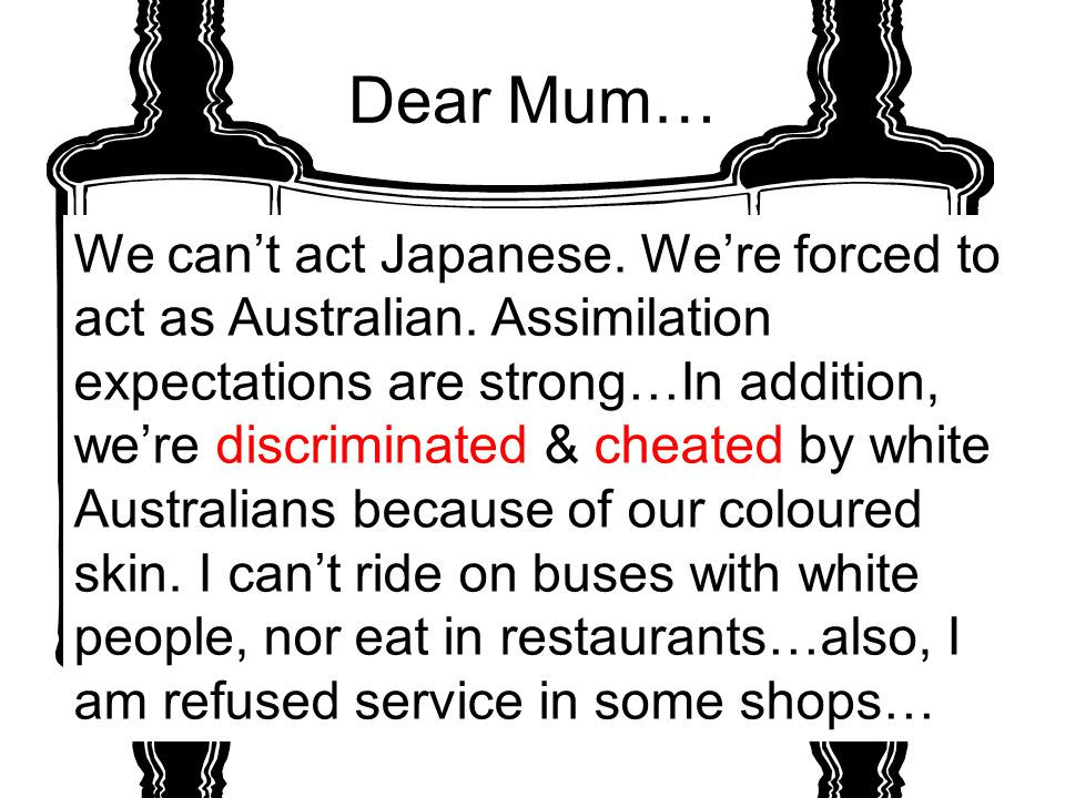 Dear Mum… We can't act Japanese. We're forced to act as Australian.