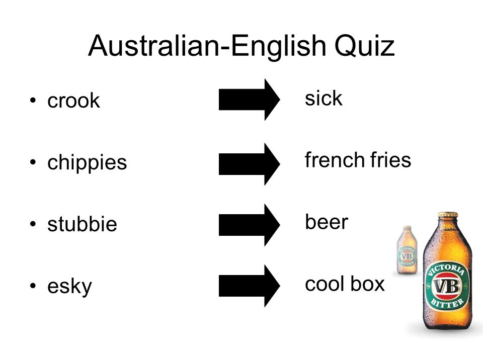 Australian-English Quiz crook chippies stubbie esky sick french fries beer cool box
