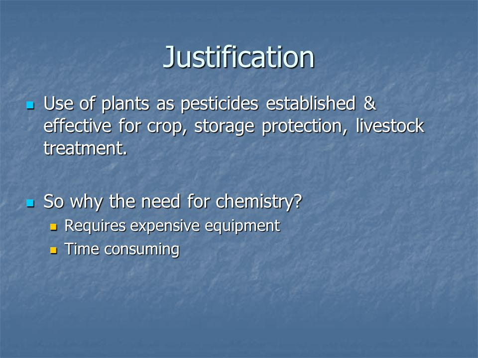 Justification Use of plants as pesticides established & effective for crop, storage protection, livestock treatment.