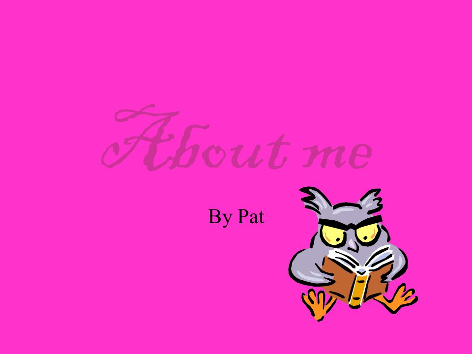About me By Pat