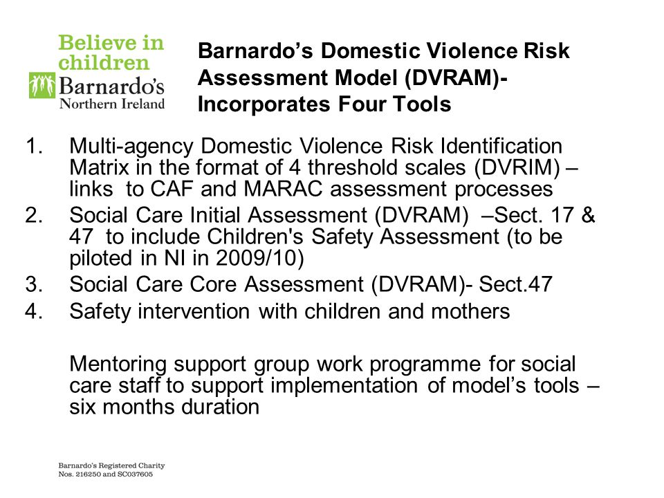 Barnardo's Domestic Violence Risk Assessment Model (DVRAM)- Incorporates Four Tools  Multi-agency Domestic Violence Risk Identification Matrix in th