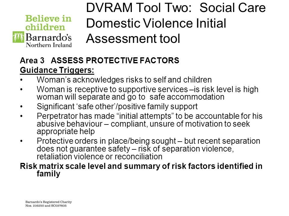 DVRAM Tool Two: Social Care Domestic Violence Initial Assessment tool Area 3 ASSESS PROTECTIVE FACTORS Guidance Triggers: Woman's acknowledges risks t