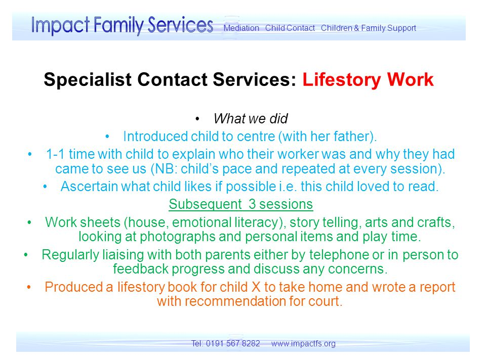 Specialist Contact Services: Lifestory Work What we did Introduced child to centre (with her father).
