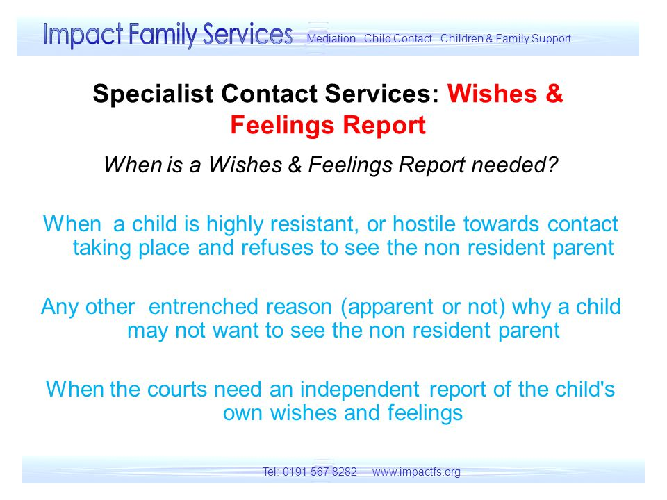 Specialist Contact Services: Wishes & Feelings Report When is a Wishes & Feelings Report needed.