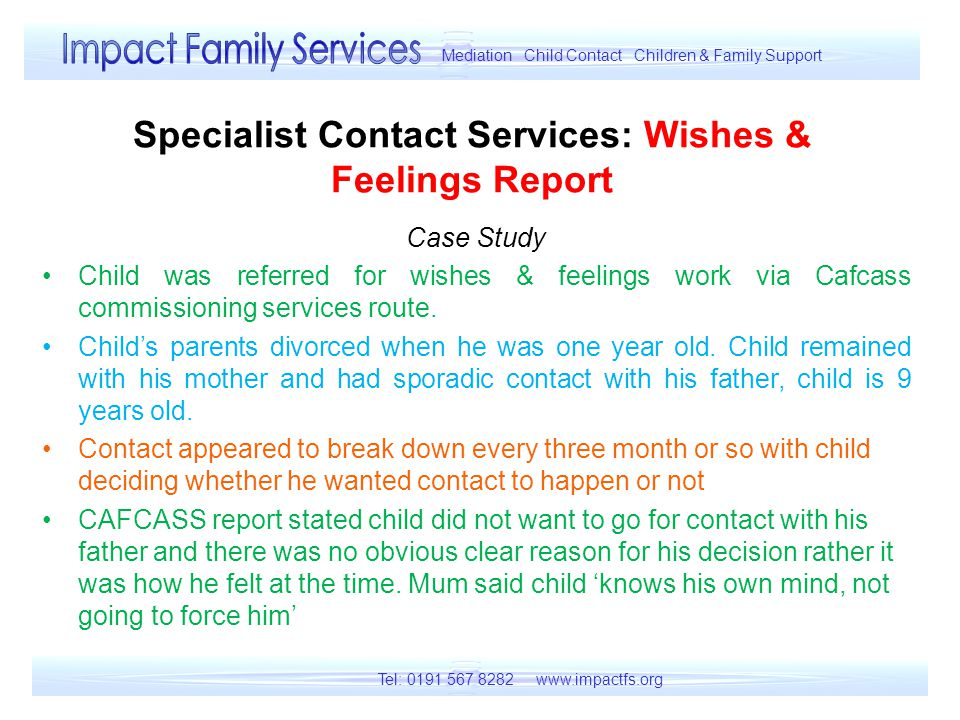 Specialist Contact Services: Wishes & Feelings Report Case Study Child was referred for wishes & feelings work via Cafcass commissioning services route.