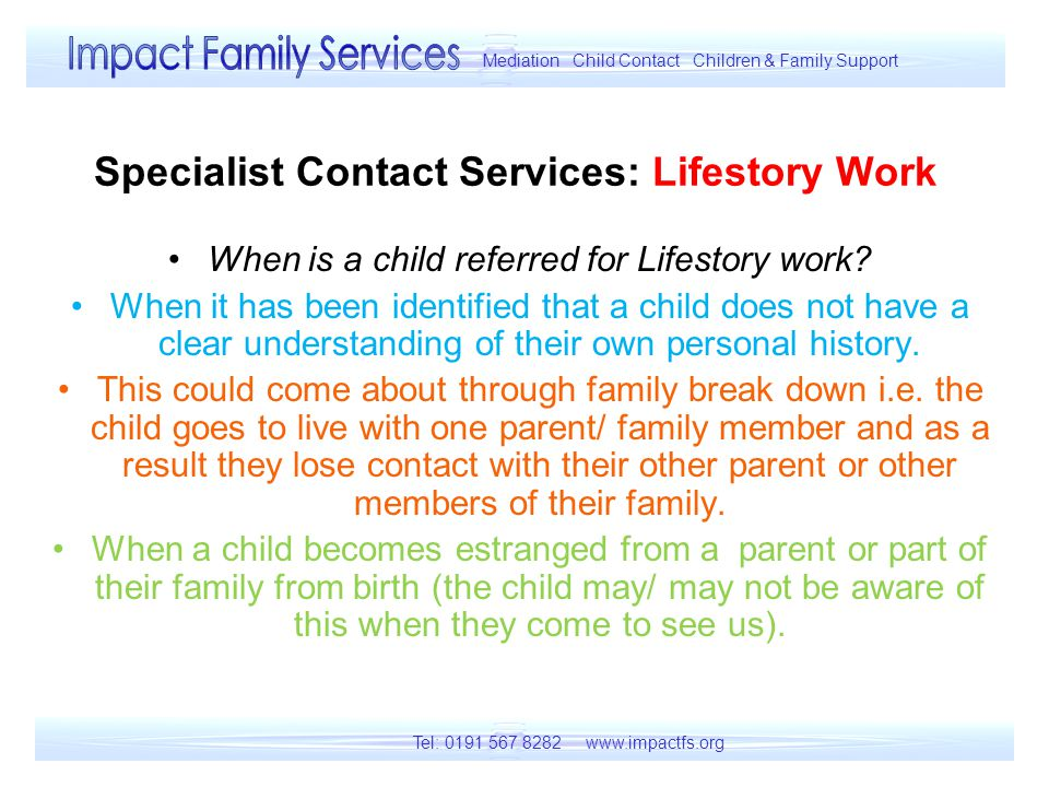 Specialist Contact Services: Lifestory Work When is a child referred for Lifestory work.