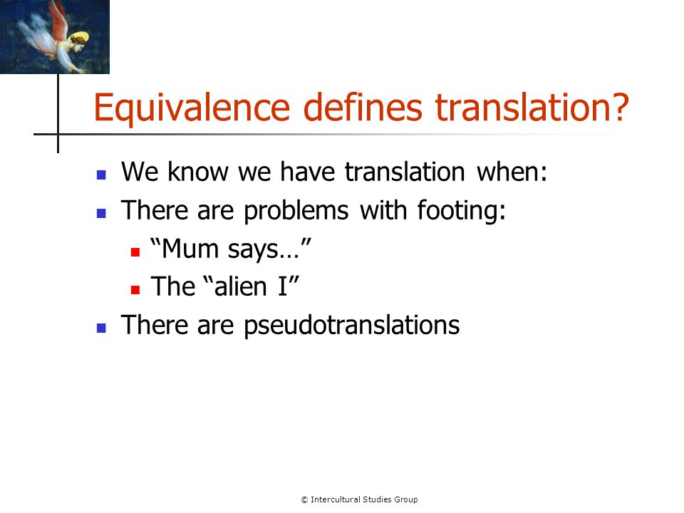 """© Intercultural Studies Group Equivalence defines translation? We know we have translation when: There are problems with footing: """"Mum says…"""" The """"ali"""