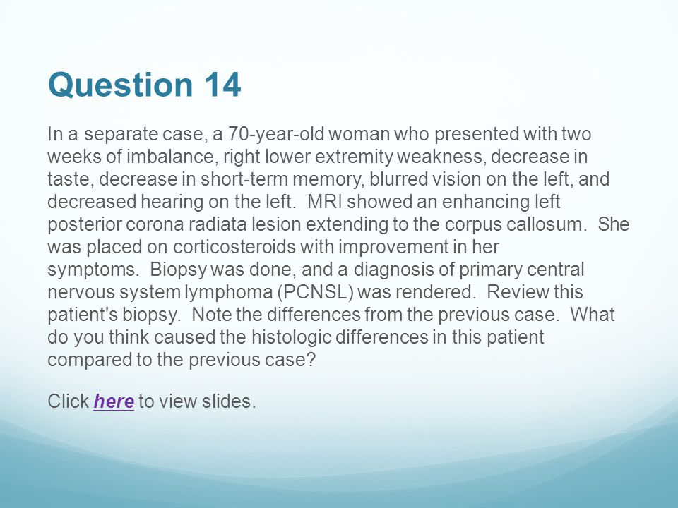 Question 14 In a separate case, a 70-year-old woman who presented with two weeks of imbalance, right lower extremity weakness, decrease in taste, decr