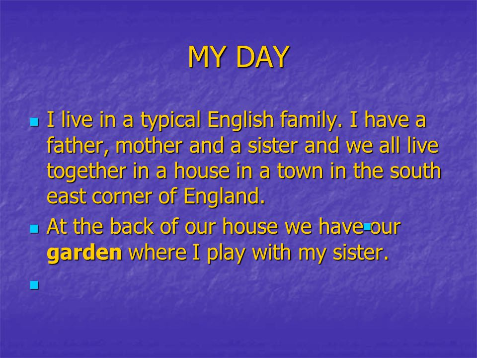 MY DAY I live in a typical English family.