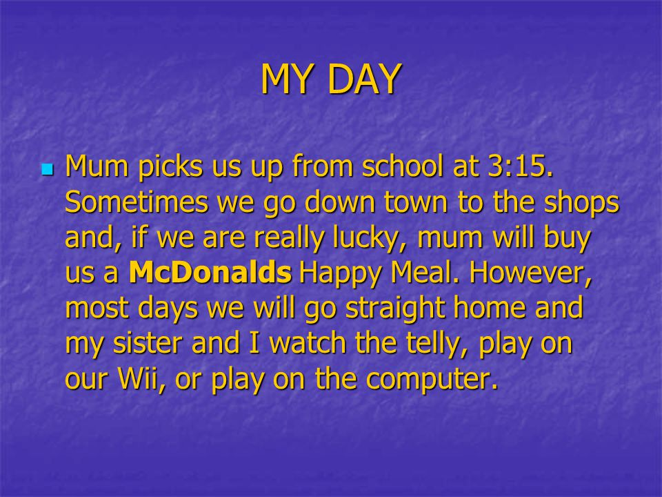 MY DAY Mum picks us up from school at 3:15.