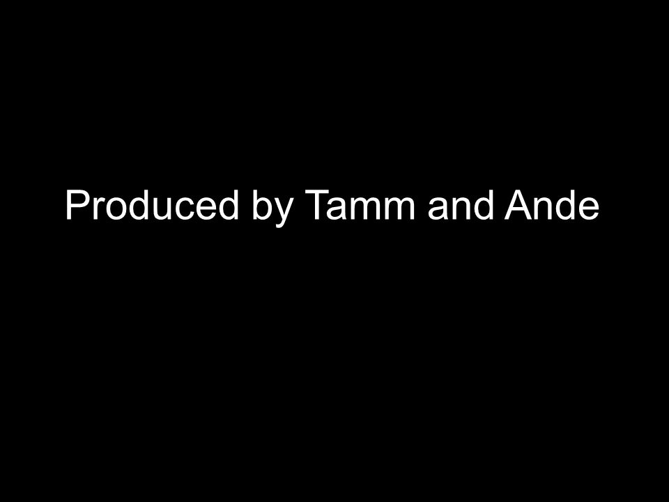 Produced by Tamm and Ande