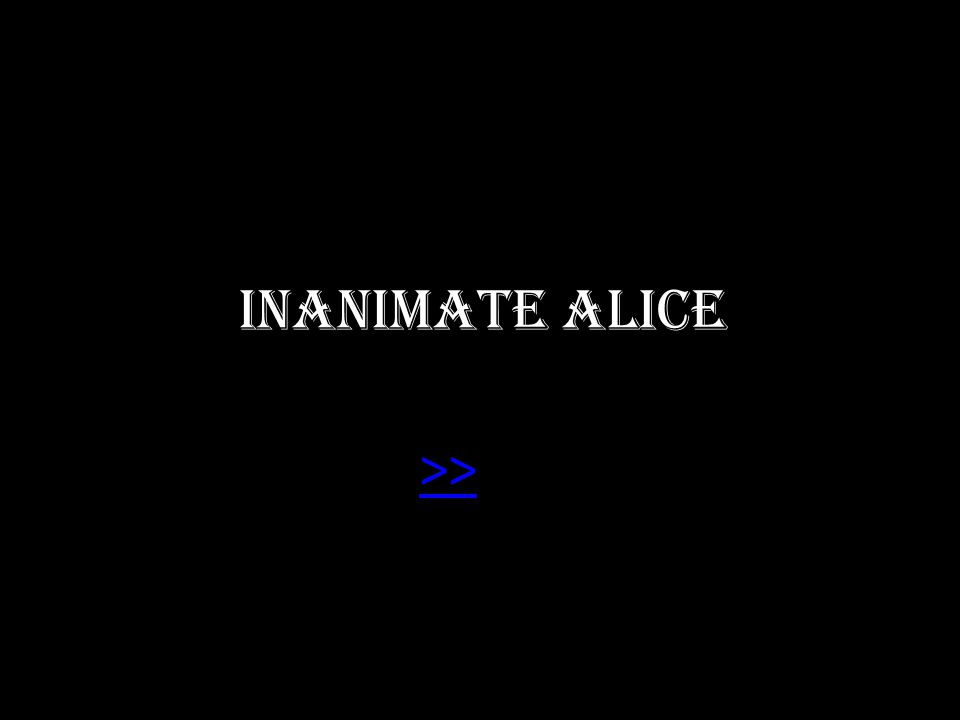 Inanimate Alice >>