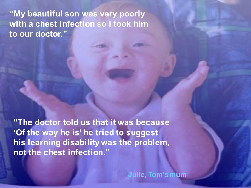 """My beautiful son was very poorly with a chest infection so I took him to our doctor."" ""The doctor told us that it was because 'Of the way he is' he t"