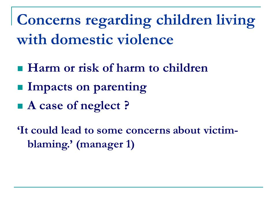 Concerns regarding children living with domestic violence Harm or risk of harm to children Impacts on parenting A case of neglect .