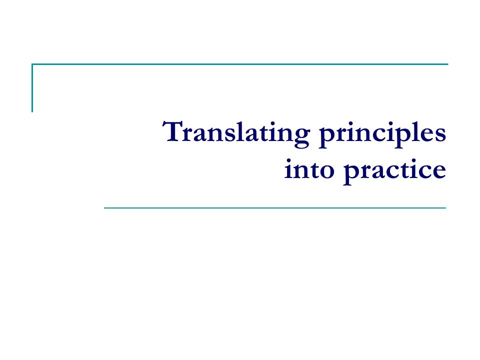 Translating principles into practice