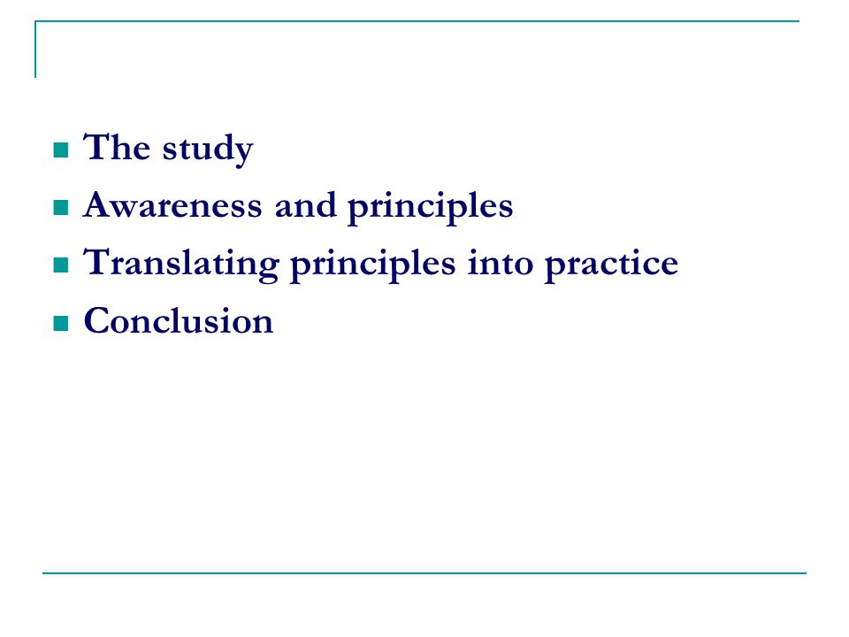 The study Awareness and principles Translating principles into practice Conclusion