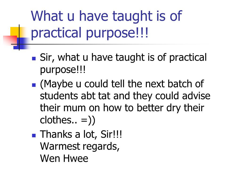 What u have taught is of practical purpose!!. Sir, what u have taught is of practical purpose!!.