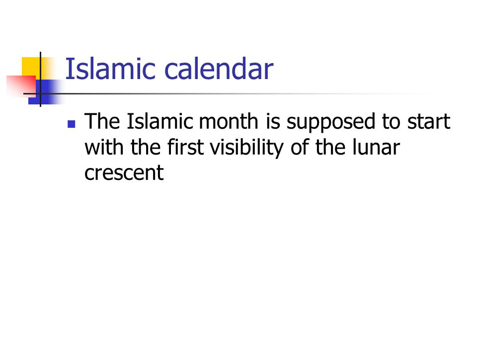 Islamic calendar The Islamic month is supposed to start with the first visibility of the lunar crescent