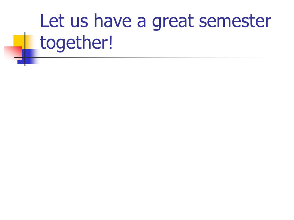 Let us have a great semester together!