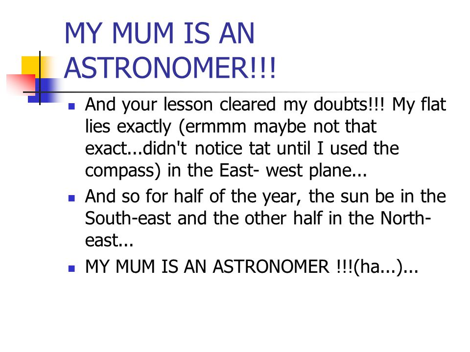 MY MUM IS AN ASTRONOMER!!. And your lesson cleared my doubts!!.