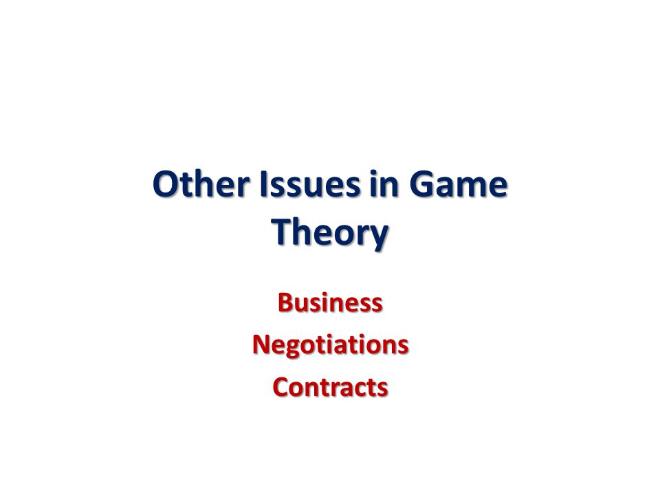 Other Issues in Game Theory BusinessNegotiationsContracts