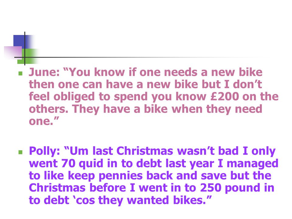 """June: """"You know if one needs a new bike then one can have a new bike but I don't feel obliged to spend you know £200 on the others. They have a bike w"""
