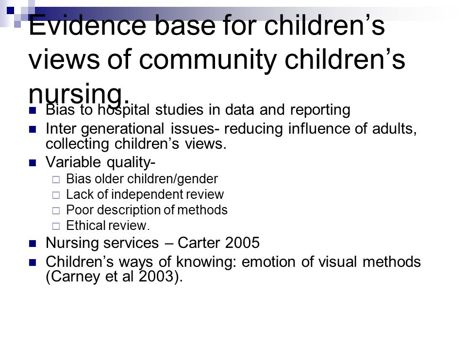 Evidence base for children's views of community children's nursing. Bias to hospital studies in data and reporting Inter generational issues- reducing