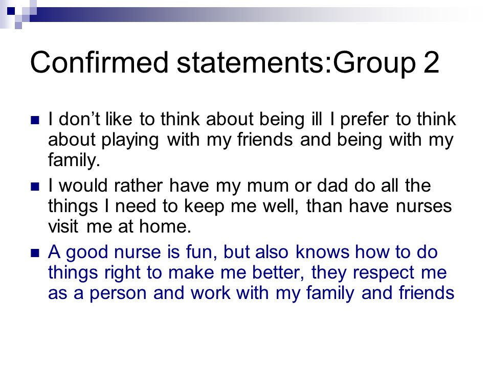 Confirmed statements:Group 2 I don't like to think about being ill I prefer to think about playing with my friends and being with my family.