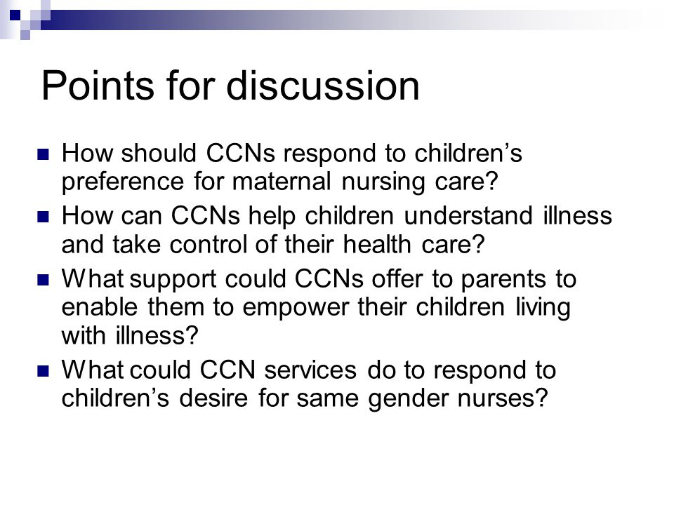 Points for discussion How should CCNs respond to children's preference for maternal nursing care.