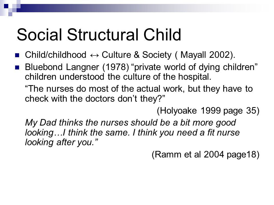 Social Structural Child Child/childhood ↔ Culture & Society ( Mayall 2002).