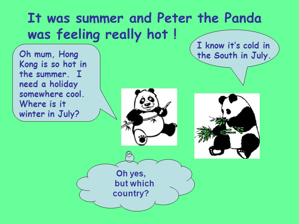 It was summer and Peter the Panda was feeling really hot .