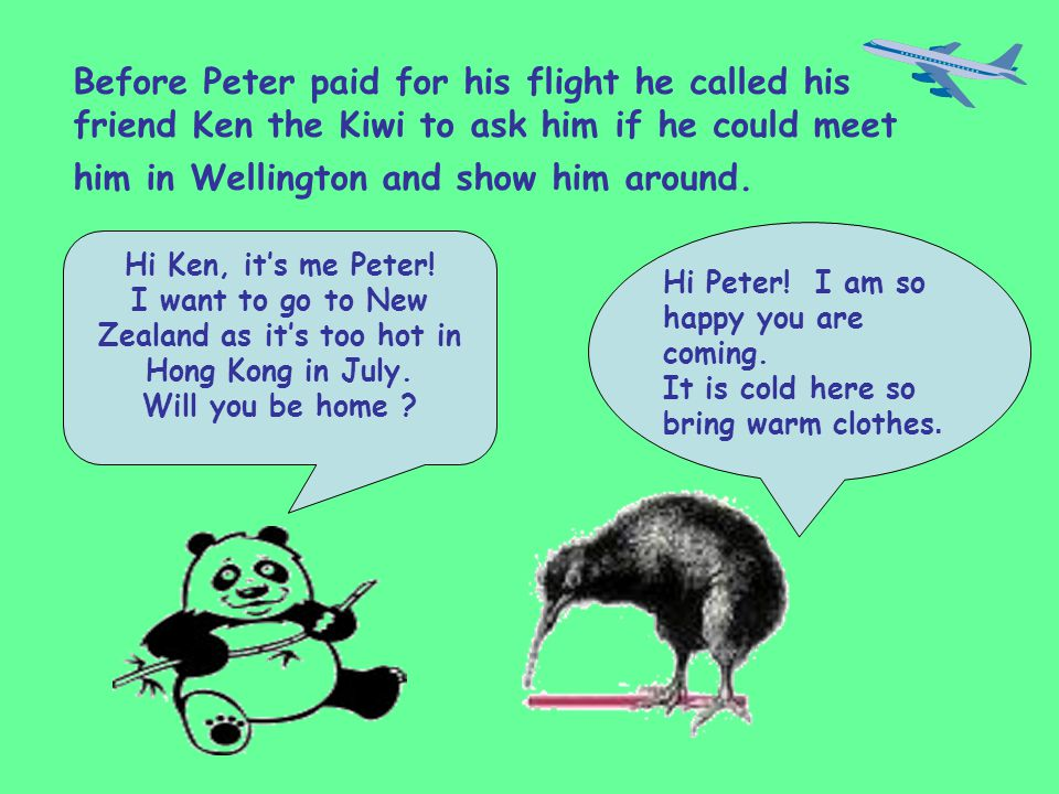 Before Peter paid for his flight he called his friend Ken the Kiwi to ask him if he could meet him in Wellington and show him around.