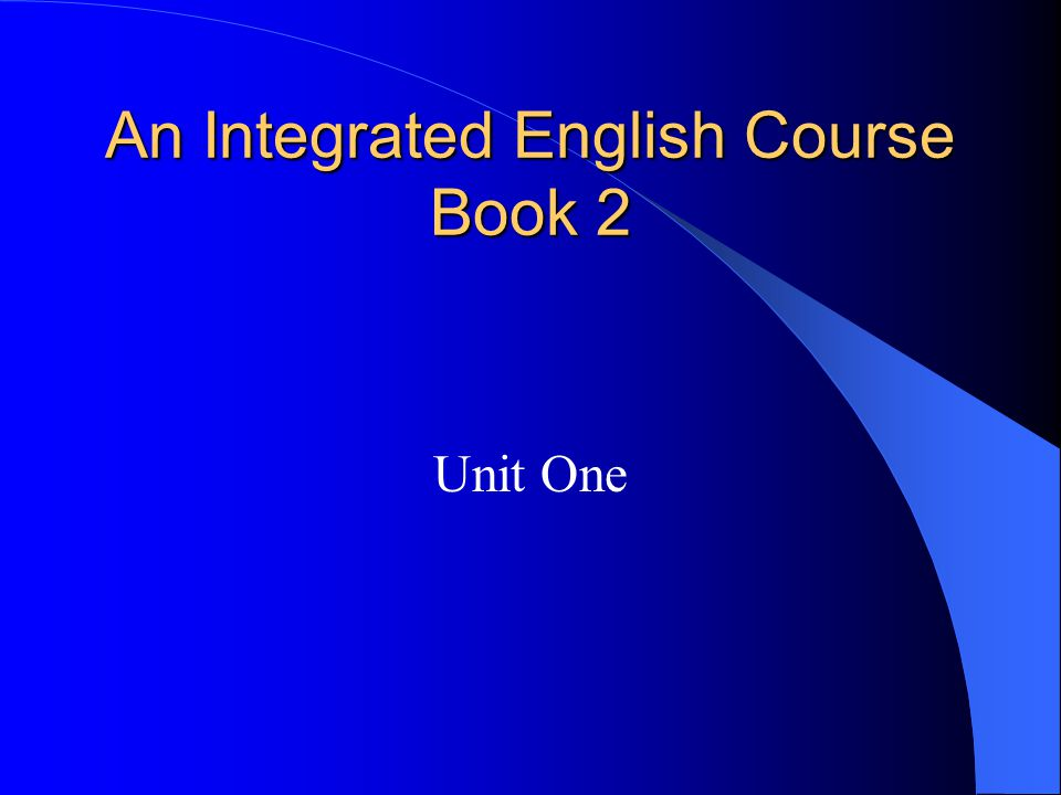 An Integrated English Course Book 2 Unit One