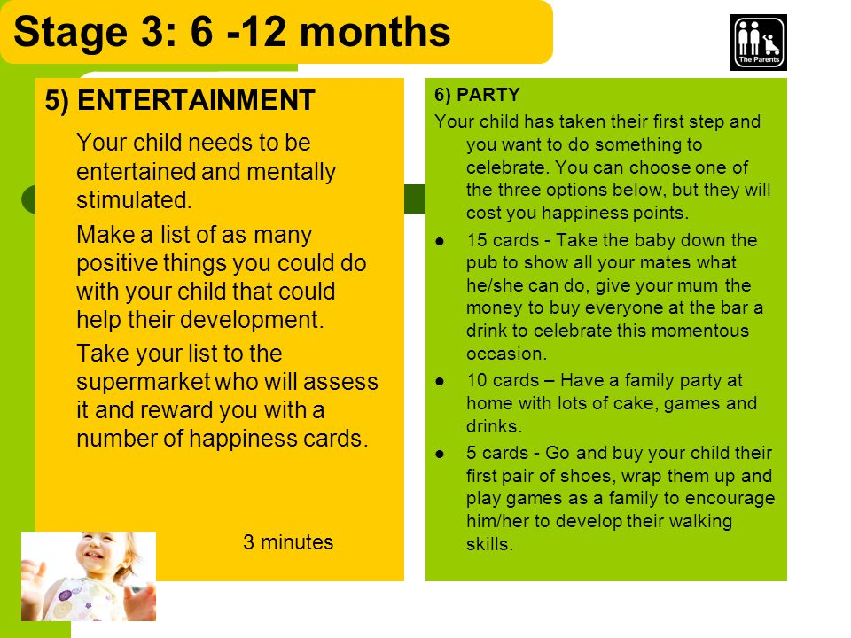 Stage 3: 6 -12 months 5) ENTERTAINMENT Your child needs to be entertained and mentally stimulated.