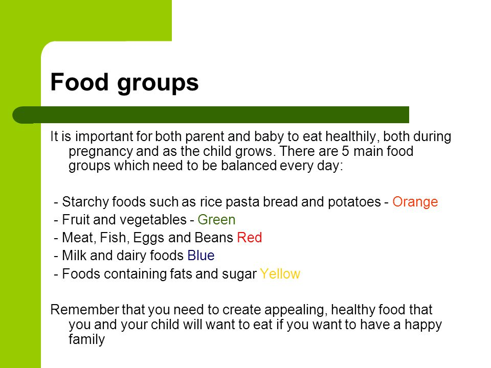 Food groups It is important for both parent and baby to eat healthily, both during pregnancy and as the child grows.