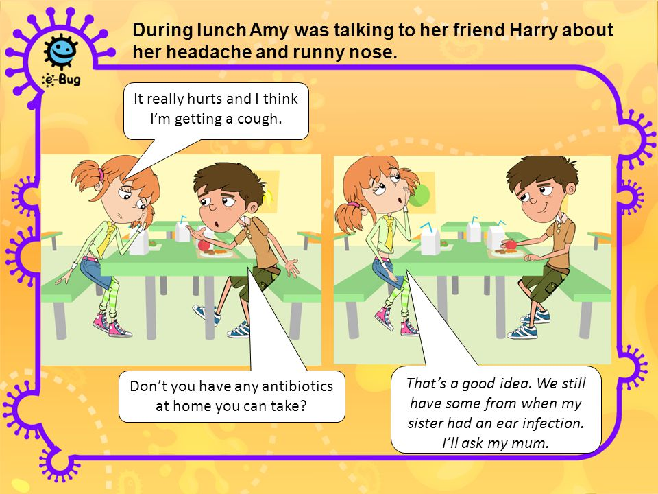 During lunch Amy was talking to her friend Harry about her headache and runny nose.