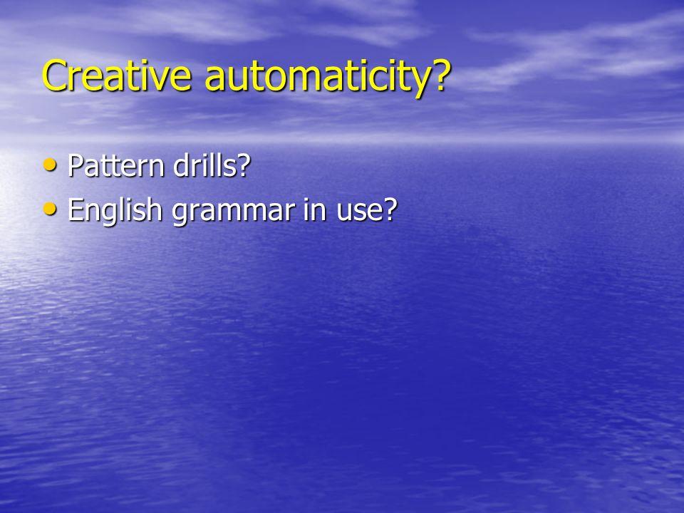 Creative automaticity. Pattern drills. Pattern drills.