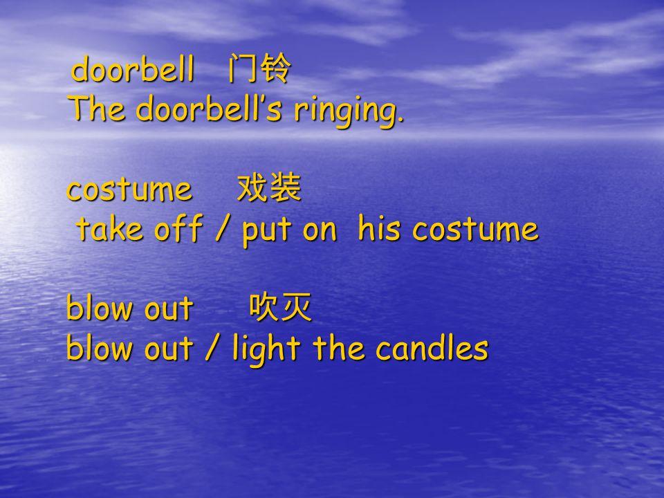 doorbell 门铃 The doorbell's ringing.