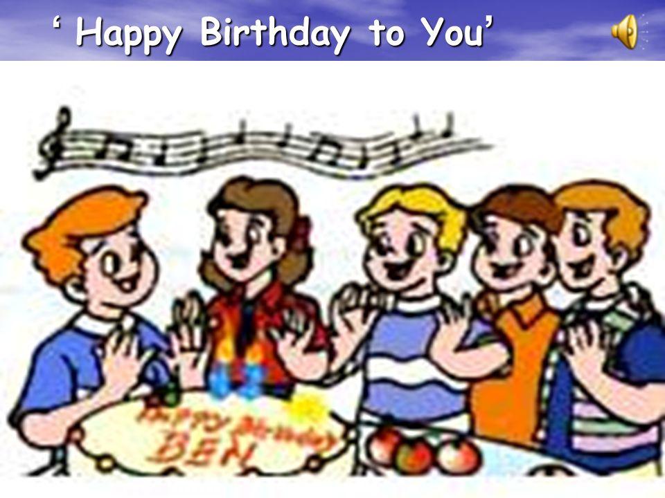 ' Happy Birthday to You ' ' Happy Birthday to You '