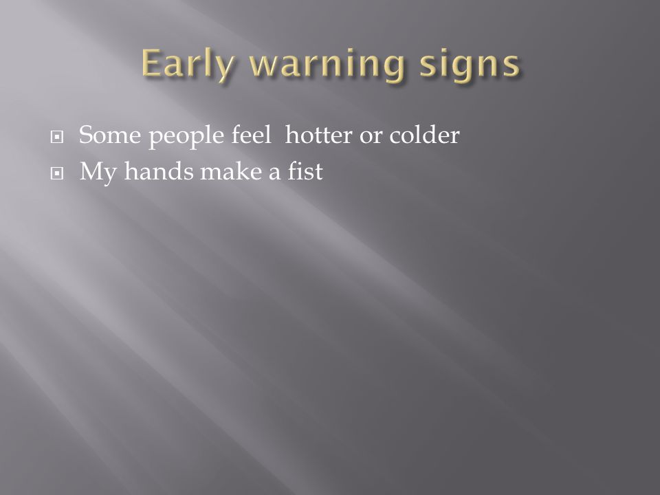  Some people feel hotter or colder  My hands make a fist
