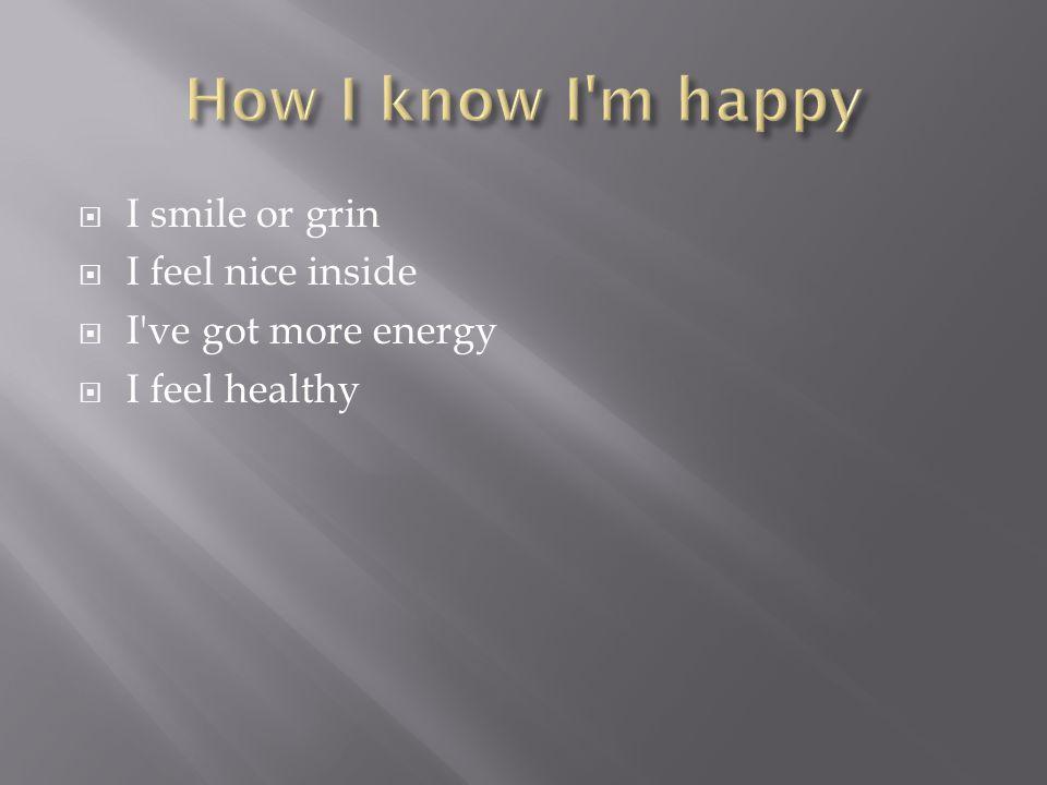  I smile or grin  I feel nice inside  I ve got more energy  I feel healthy