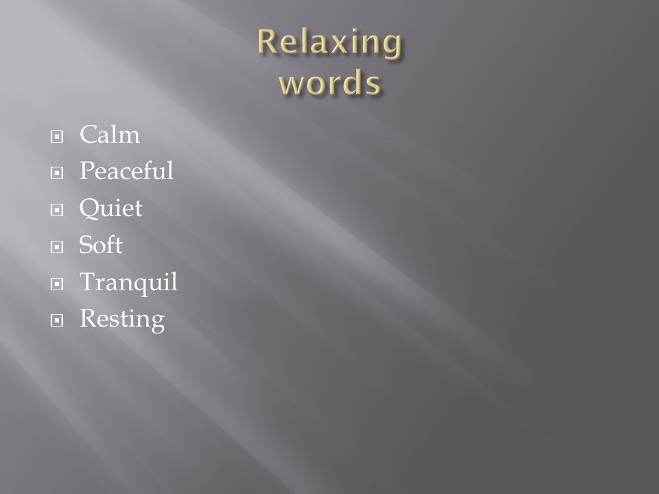  Calm  Peaceful  Quiet  Soft  Tranquil  Resting
