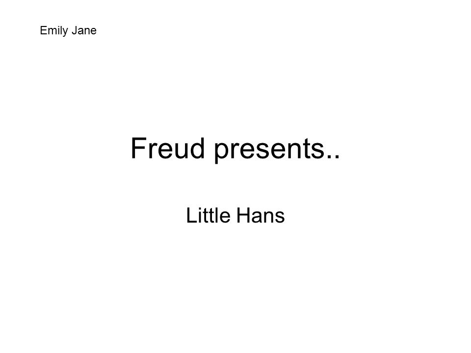 Freud presents.. Little Hans Emily Jane