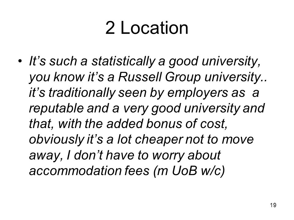 2 Location It's such a statistically a good university, you know it's a Russell Group university..