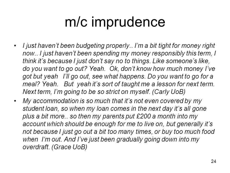 m/c imprudence I just haven't been budgeting properly..