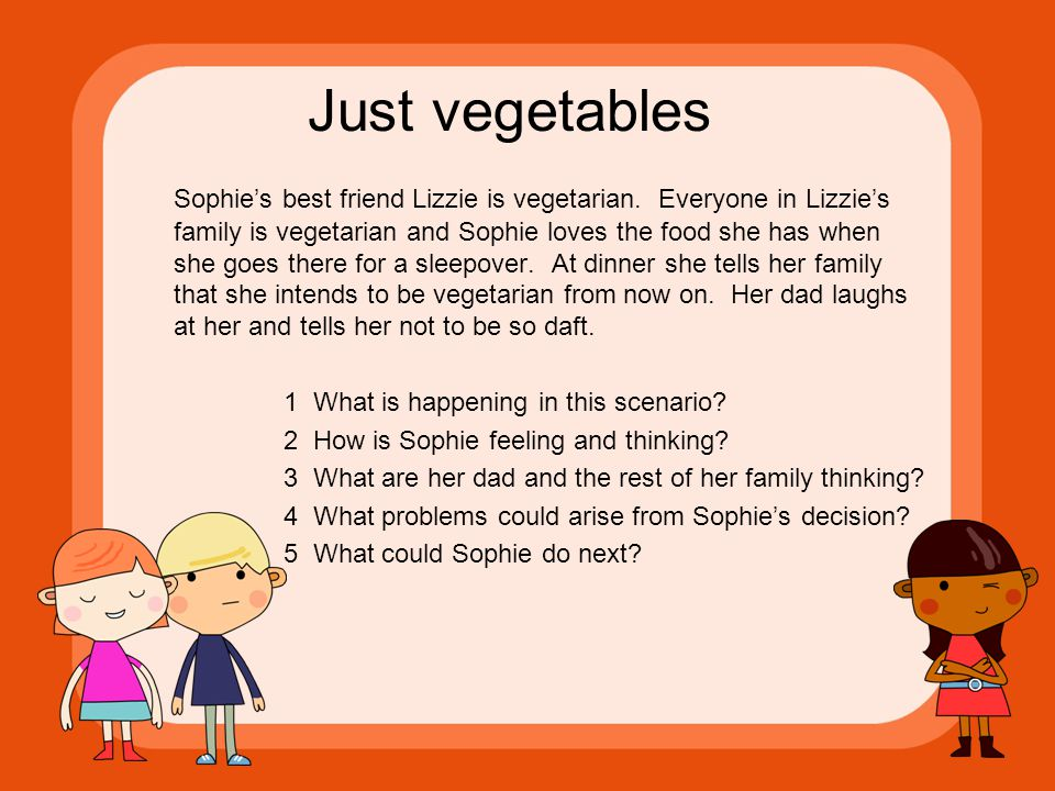 Just vegetables Sophie's best friend Lizzie is vegetarian.