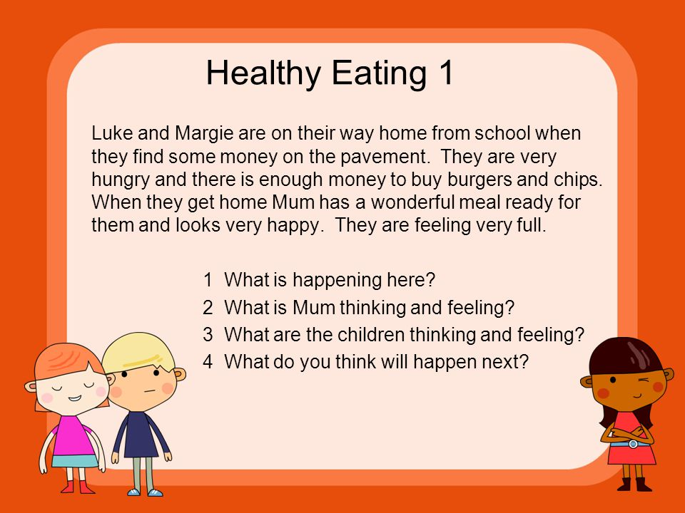 Healthy Eating 1 Luke and Margie are on their way home from school when they find some money on the pavement.