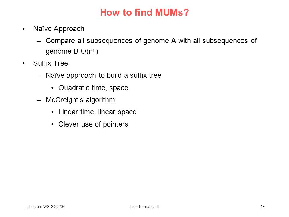 4. Lecture WS 2003/04Bioinformatics III19 How to find MUMs.