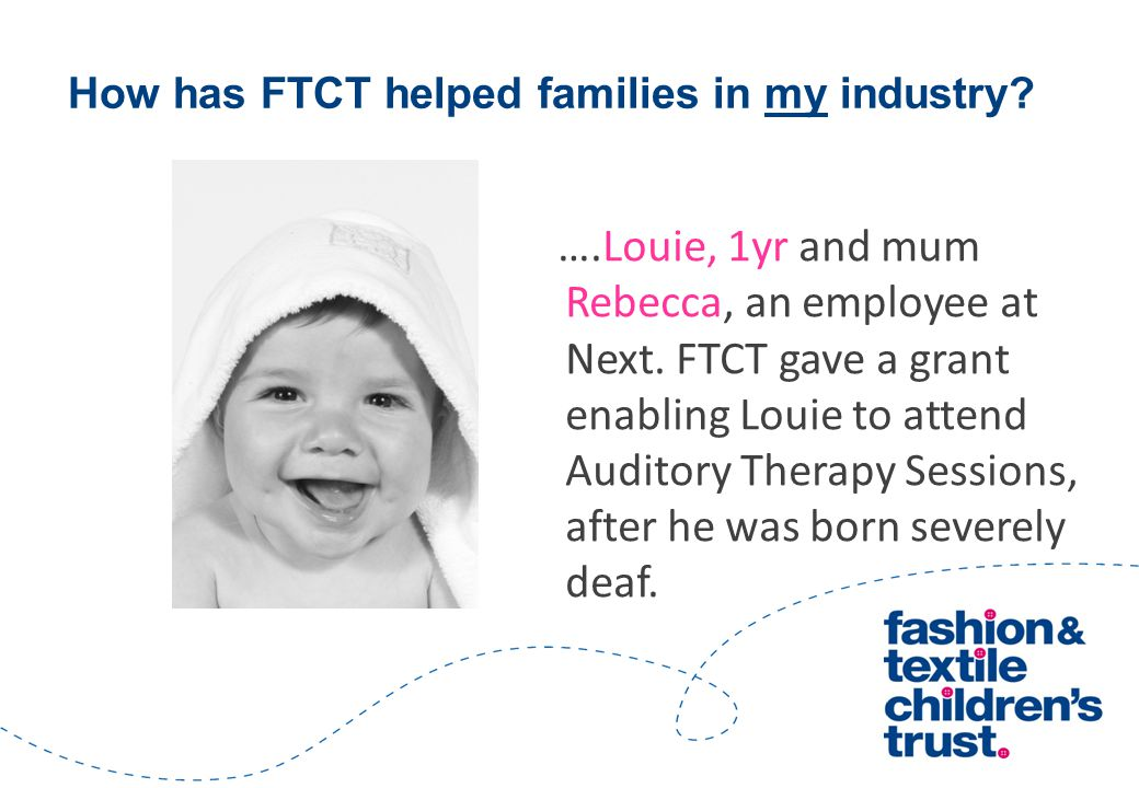 ….Louie, 1yr and mum Rebecca, an employee at Next. FTCT gave a grant enabling Louie to attend Auditory Therapy Sessions, after he was born severely de